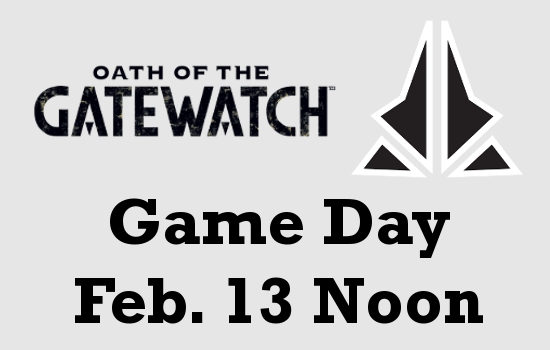 Oath of the Gatewatch Game Day Feb. 13